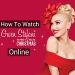 how-to-watch-gwen-stefani-you-make-it-feel-like-christmas-online