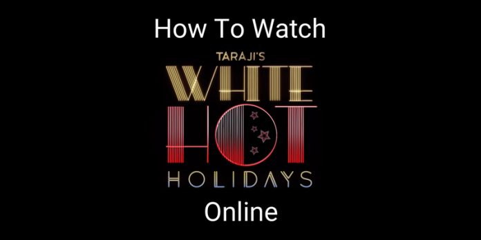 how-to-watch-tarajis-white-hot-holidays-online