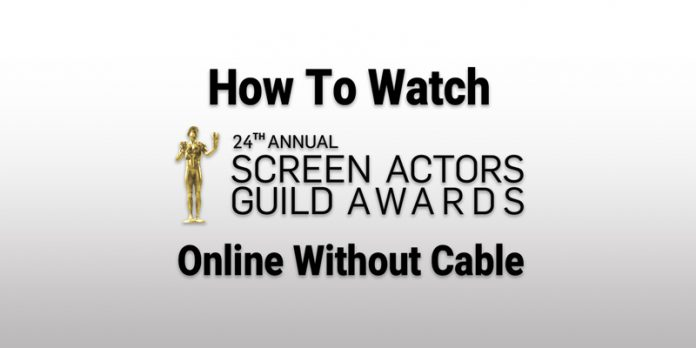 how-to-watch-the-24th-annual-screen-actors-guild-awards-online-without-cable