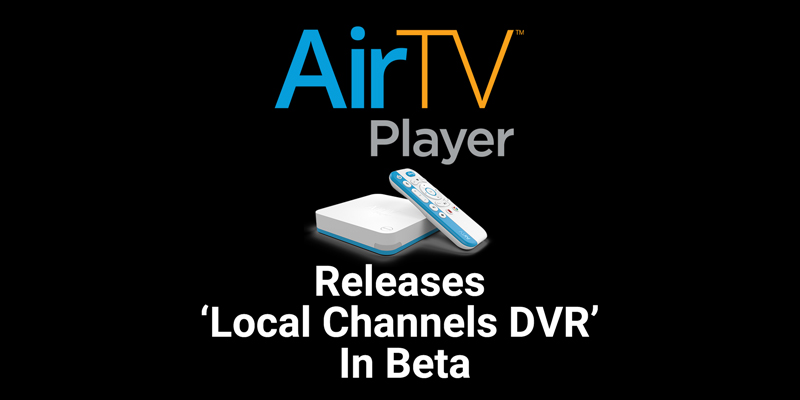 AirTV Player Releases 'Local Channels DVR' In Beta