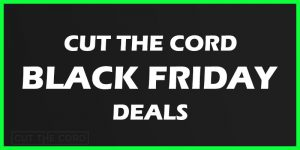 Black Friday Deals For Cord Cutters