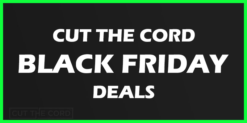 A List of Some Black Friday Deals for Cord Cutters | Cut The Cord
